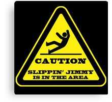 Caution... Slippin' Jimmy Canvas Print