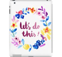 Let's Do This  Watercolor Brush Lettering Flowers iPad Case/Skin