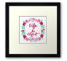 Life is Short Watercolor Brush Lettering Flowers Framed Print