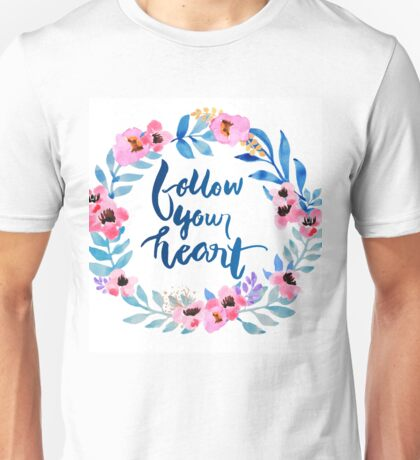 Follow Your Heart Watercolor Brush Lettering Flowers Unisex T-Shirt