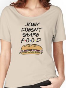 Joey Doesn't Share Food Women's Relaxed Fit T-Shirt