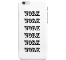 Work- Lyrics Inspired iPhone Case/Skin