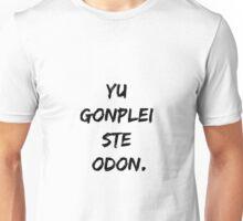 Yu gonplei ste odon. Unisex T-Shirt