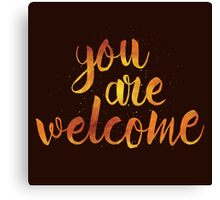 You Are Welcome Canvas Print