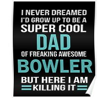 I NEVER DREAMED I'D GROW UP TO BE A SUPER COOL DAD OF FREAKING AWESOME BOWLER BUT HERE I AM KILLING IT Poster
