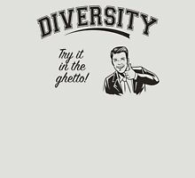 Diversity - Try it in the Ghetto Unisex T-Shirt