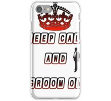 Keep Calm and Groom On iPhone Case/Skin