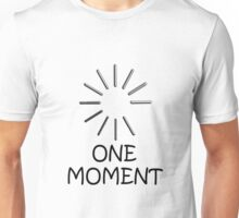 One Moment Unisex T-Shirt