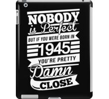 Nobody is perfect but if you were born in 1945 iPad Case/Skin
