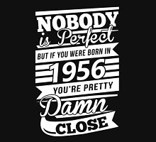 Nobody is perfect but if you were born in 1956 Unisex T-Shirt