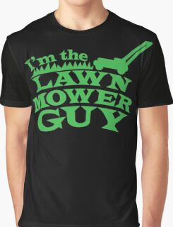 I'm the LAWN MOWER GUY Graphic T-Shirt