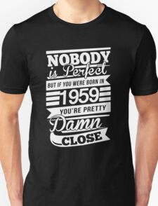 Nobody is perfect but if you were born in 1959 T-Shirt