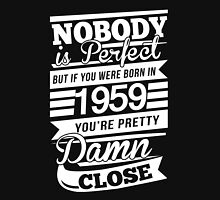 Nobody is perfect but if you were born in 1959 Unisex T-Shirt