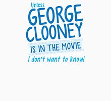 Unless George Clooney is in the movie I Don't want to know! Womens T-Shirt