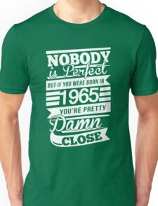 Nobody is perfect but if you were born in 1965 Unisex T-Shirt
