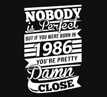 Nobody is perfect but if you were born in 1986 Unisex T-Shirt