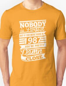 Nobody is perfect but if you were born in 1987 Unisex T-Shirt