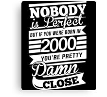 Nobody is perfect but if you were born in 2000 Canvas Print