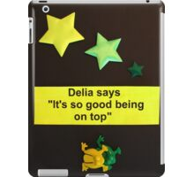 """Delia Says """" It's so good being on top """" iPad Case/Skin"""