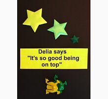 "Delia Says "" It's so good being on top "" Unisex T-Shirt"