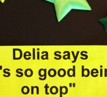 "Delia Says "" It's so good being on top "" Sticker"