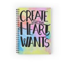 Create What Your Heart Wants Spiral Notebook