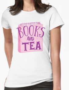 Nothing is better than books and tea Womens Fitted T-Shirt