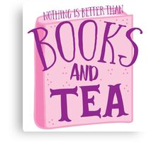 Nothing is better than books and tea Canvas Print