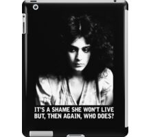 It's a shame she won't live.  But, then again, who does? iPad Case/Skin