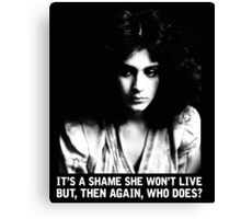 It's a shame she won't live.  But, then again, who does? Canvas Print