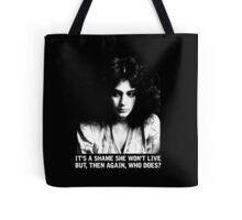 It's a shame she won't live.  But, then again, who does? Tote Bag