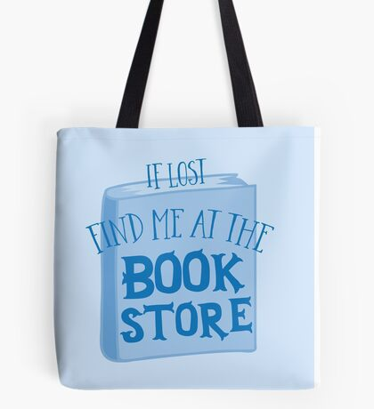 IF LOST FIND ME AT THE book store in blue Tote Bag