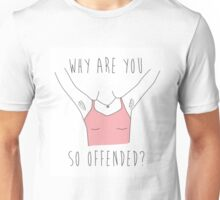 Why are you so offended? Unisex T-Shirt