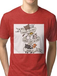 I want to pet every cat in the world! Tri-blend T-Shirt