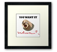 You want it when? Framed Print