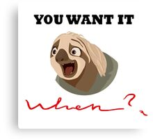 You want it when? Canvas Print