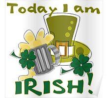 St. Paddys Today I am Irish Poster