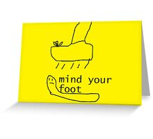 mind your foot Greeting Card
