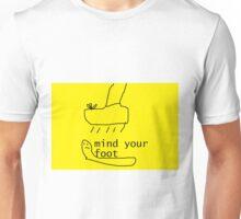 mind your foot Unisex T-Shirt