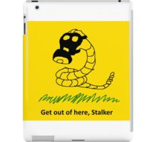 get out of here stalker iPad Case/Skin