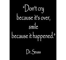 Dr. Seuss, 'Don't cry because it's over, smile because it happened.' on BLACK  Photographic Print