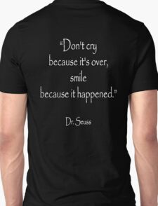 Dr. Seuss, 'Don't cry because it's over, smile because it happened.' on BLACK  T-Shirt