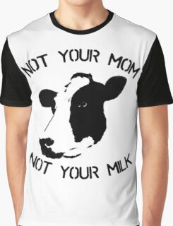 Not Your Mom Not Your Milk Graphic T-Shirt