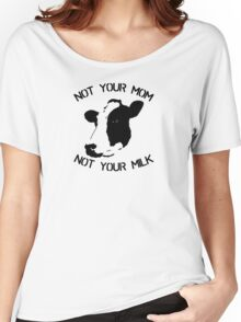 Not Your Mom Not Your Milk Women's Relaxed Fit T-Shirt