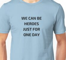 WE CAN BE HEROES JUST FOR ONE DAY Unisex T-Shirt