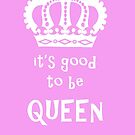 Its good to be Queen by Edward Fielding