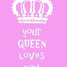 Your Queen Loves You by Edward Fielding