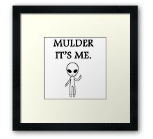 Mulder it's me.  Framed Print