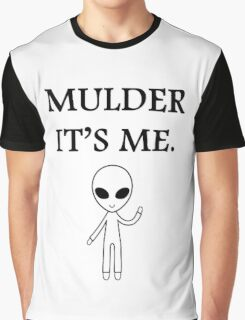 Mulder it's me.  Graphic T-Shirt