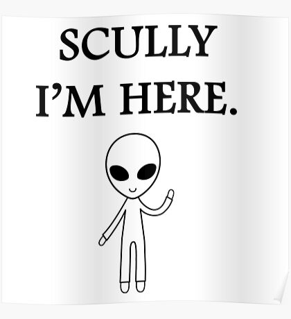 Scully I'm here. Poster